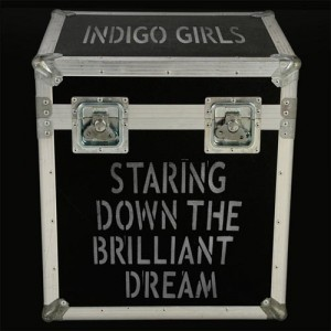 Staring Down The Brilliant Dream by Indigo Girls