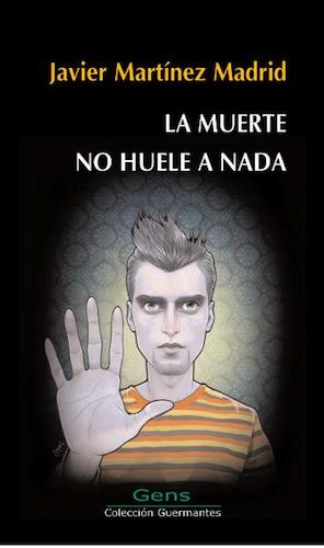 'La muerte no huele a nada' de Javier Martínez Madrid